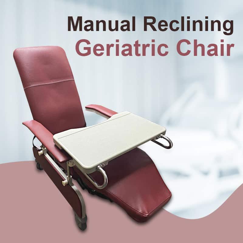 Manual Reclining Geriatric Chair